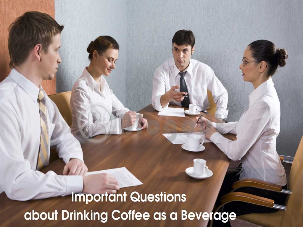 Questions about Drinking Coffee as a Beverage